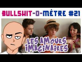 LES AMOURS IMAGINAIRES - BULLSHIT-O-MÈTRE #21