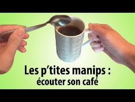 [PtitesManips] Ecouter son café