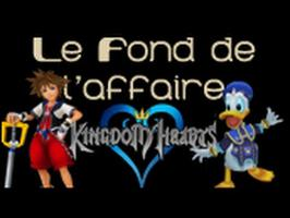 Le Fond De L'Affaire - Kingdom Hearts - Quand Disney rencontre Square Enix