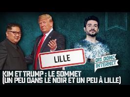 Kim et Trump : le sommet. (Un peu dans le noir et un peu à Lille) - VERINO # // Dis donc internet...