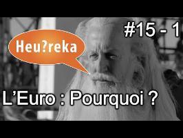 L'Euro : pourquoi ? - Heu?reka #15 - 1