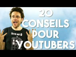 20 CONSEILS POUR YOUTUBERS