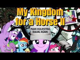 My Kingdom for a Horse II (MLP S5 Finale Tribute)