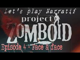 (LP Narratif) Project: Zomboïd - Episode 4 - Face à face