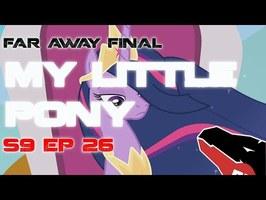 FAR AWAY FINAL : MLP S9 EP 26