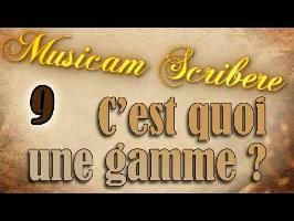 Musicam Scribere n°9 - C'est quoi une gamme ?