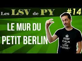 Le Mur du Petit Berlin - Les LSV de PY #14