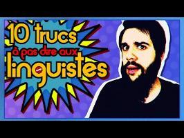 10 TRUCS à pas dire aux LINGUISTES ! - MLTP#16