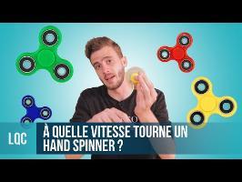 LQC - À quelle vitesse tourne un Hand Spinner ?
