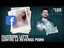 Facebook lutte contre le revenge porn - VERINO #102 // Dis donc internet...