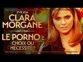 PVR#26 : CLARA MORGANE - LE PORNO : CHOIX OU NÉCESSITÉ ?