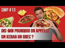 Dis-moi pourquoi on appelle un kebab un grec ? (alors que c'est turc) DMP #13