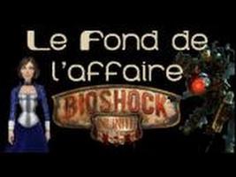 Le Fond De L'Affaire - Les secrets des deux derniers Bioshock