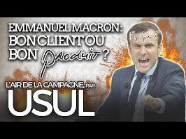 Emmanuel Macron : bon client ou bon produit ? par Usul