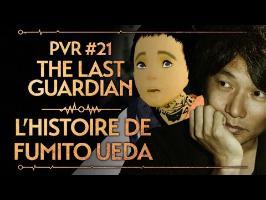 PVR #21 : THE LAST GUARDIAN - L'HISTOIRE DE FUMITO UEDA