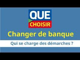 CHANGER DE BANQUE - Qui se charge des démarches ?