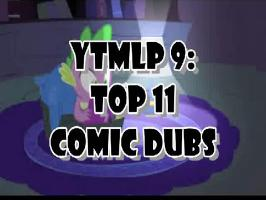 YTMLP 9: TOP 11 COMIC DUBS