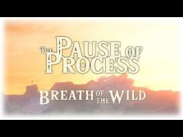 PAUSE PROCESS #42 Breath of the Wild (et son Open World)