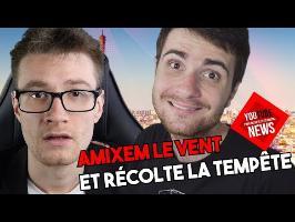 AMIXEM LE VENT ET RÉCOLTE LA TEMPÊTE - YOUTUBE NEWS