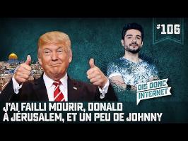 J'ai failli mourir, Donald à Jérusalem et un peu de Johnny - VERINO #106 // Dis donc internet...
