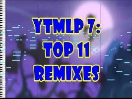 YTMLP 7: TOP 11 REMIXES