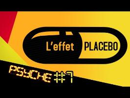 L'effet Placebo - PSYCHE #7