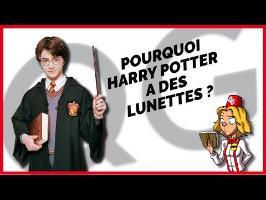 POURQUOI HARRY POTTER A DES LUNETTES ? [LQG #13]