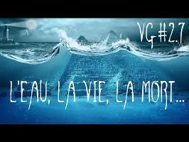 L'eau, la vie, la mort - [Vgarou #2.7]