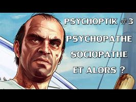 PSYCHOPTIK #3 : Psychopathe, sociopathe, et alors ?