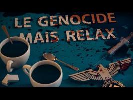 Le Génocide, mais Relax ! - Partie 1