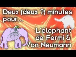 Deux (deux ?) minutes pour l'éléphant de Fermi & Neumann