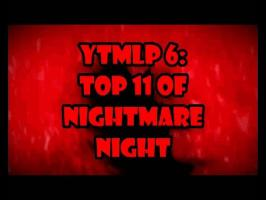 YTMLP 6: TOP 11 OF NIGHTMARE NIGHT
