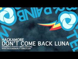 Hackamore - Don't Come Back Luna (Rainbow&Rooted)
