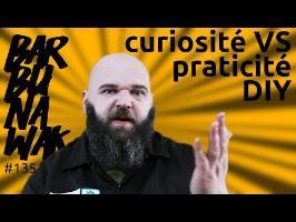 Praticité VS curiosité pour le DIY / bricolage - barbuNawak