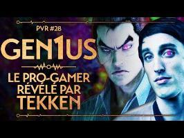 PVR #28 : GEN1US - LE PRO-GAMER RÉVÉLÉ PAR TEKKEN