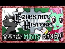 Equestria Historia - A Very Minty Review