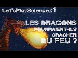 LetsPlayScience #1 - Les dragons pourraient-ils cracher du feu ?