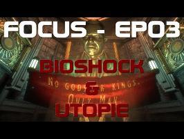 FOCUS EP03 - BIOSHOCK & UTOPIE