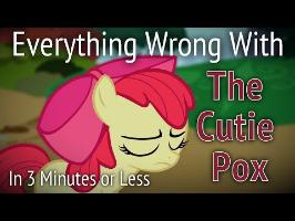 (Parody) Everything Wrong With The Cutie Pox in 3 Minutes or Less