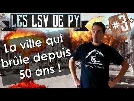 La ville qui brûle depuis 50 ans - Les LSV de PY #3