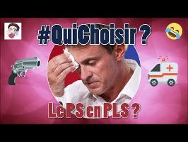 Manuel Valls : le PS en PLS ? - 03 - #QuiChoisir ?