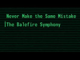 Never Make the Same Mistake (TS Theme) - The Balefire Symphony