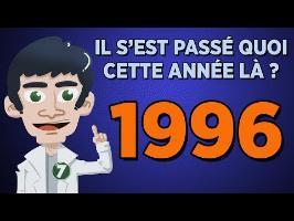 1996 - IL S'EST PASSÉ QUOI CETTE ANNÉE LÀ ?