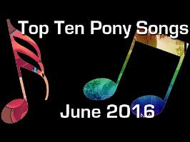 The Top Ten Pony Songs of June 2016 - Community Voted [NO COMMENTARY]