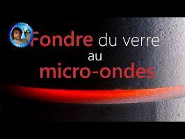 Fondre du verre au micro-ondes - HS au calme - Monsieur Bidouille