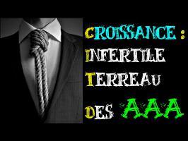 Croissance : infertile terreau des AAA [2 minutes pour convaincre]