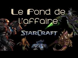 Le Fond de l'Affaire - Starcraft