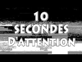 10 SECONDES D'ATTENTION