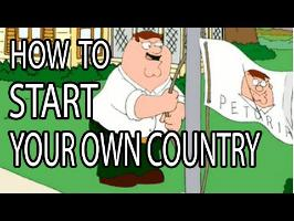 How to Start Your Own Country - Epic How T