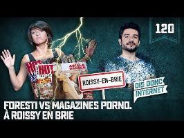 Foresti Vs Magazines porno // à Roissy en Brie - VERINO #120 // Dis donc internet...